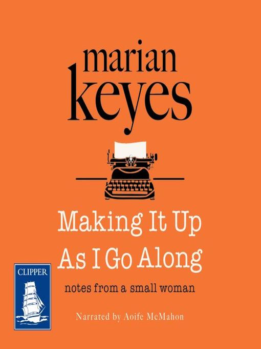 Title details for Making It Up As I Go Along by Marian Keyes - Available