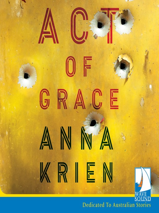 Title details for Act of Grace by Anna Krien - Available