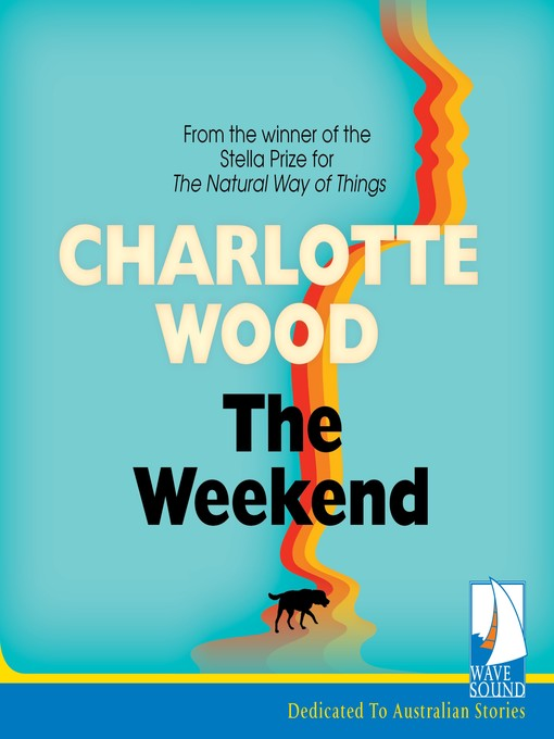 Title details for The Weekend by Charlotte Wood - Available