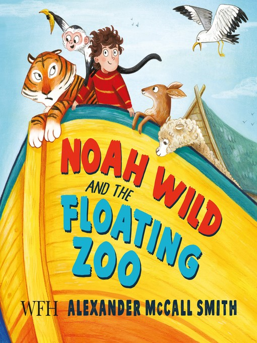 Title details for Noah Wild and the Floating Zoo by Alexander McCall Smith - Available