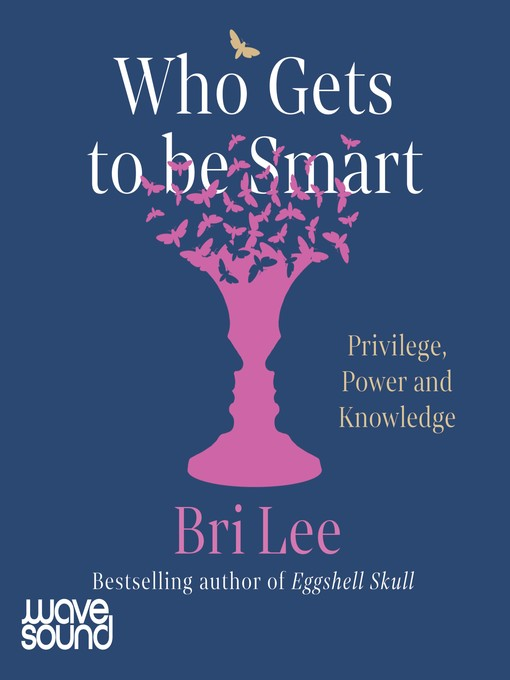Title details for Who Gets to Be Smart by Bri Lee - Wait list