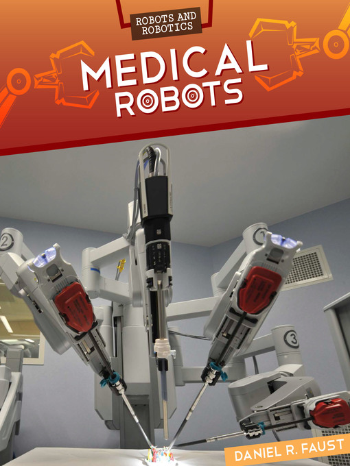 Title details for Medical Robots by Daniel R. Faust - Available
