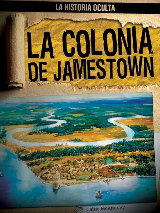 Title details for La colonia de Jamestown (Uncovering the Jamestown Colony) by Caitlin McAneney - Available