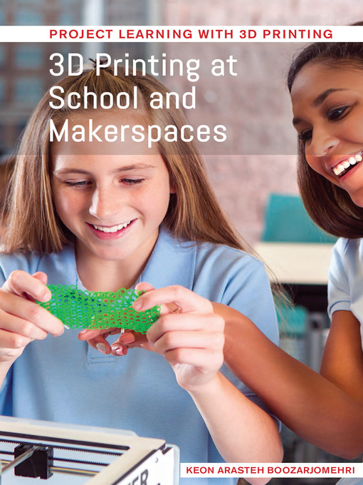 Title details for 3D Printing at School and Makerspaces by Keon Aristech Boozarjomehri - Available