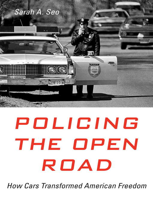 Title details for Policing the Open Road by Sarah A. Seo - Available