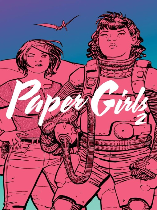 Title details for Paper Girls (2015), Volume 2 by Brian K. Vaughan - Available