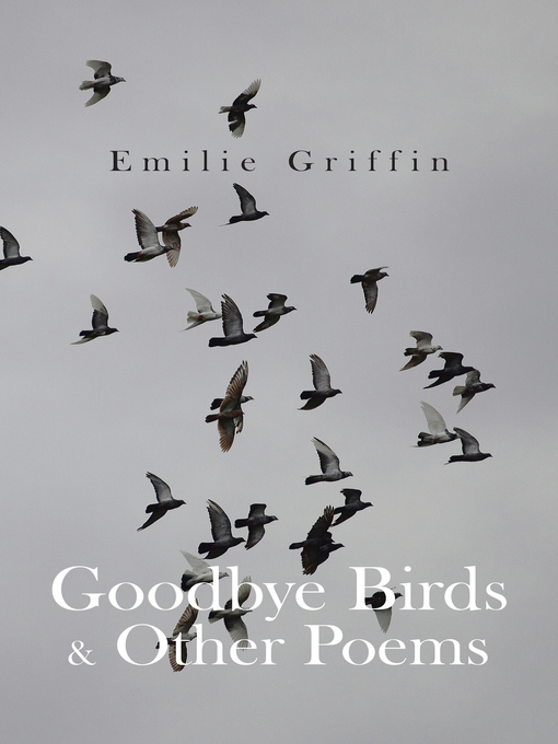 Title details for Goodbye Birds & Other Poems by Emilie Griffin - Available