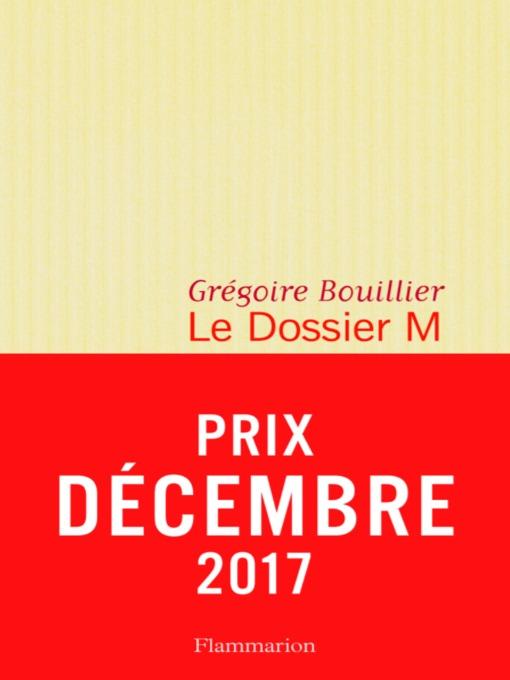 Title details for Le Dossier M, Livre 1 by Grégoire Bouillier - Available