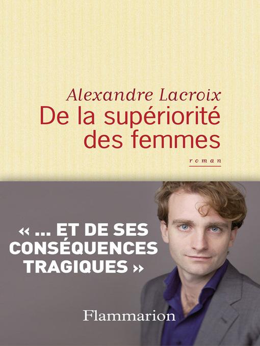 Title details for De la supériorité des femmes by Alexandre Lacroix - Available