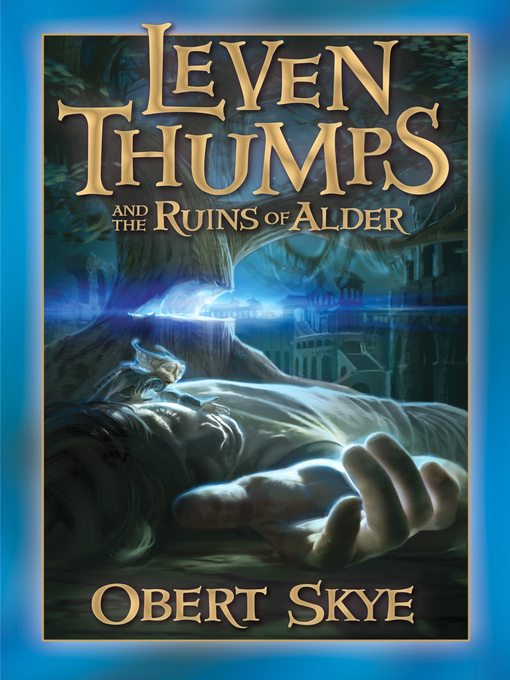 Title details for Leven Thumps and the Ruins of Alder by Obert Skye - Available