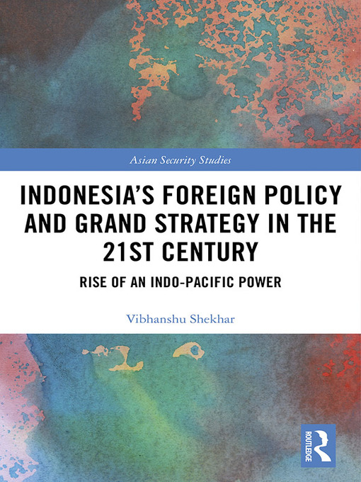 Title details for Indonesia's Foreign Policy and Grand Strategy in the 21st Century by Vibhanshu Shekhar - Available