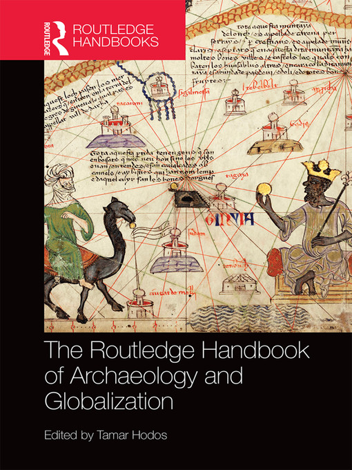 Title details for The Routledge Handbook of Archaeology and Globalization by Tamar Hodos - Available