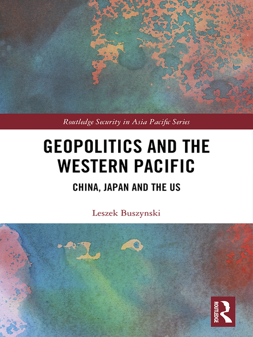 Title details for Geopolitics and the Western Pacific by Leszek Buszynski - Available