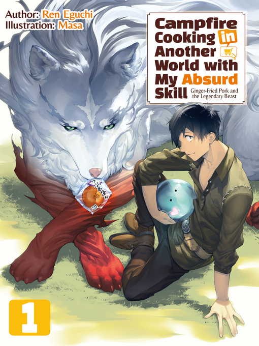 Title details for Campfire Cooking in Another World with My Absurd Skill, Volume 1 by Ren Eguchi - Available