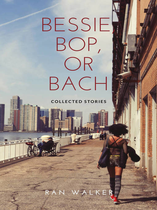 Bessie, Bop, or Bach Collected Stories