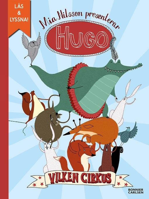 Title details for Hugo. Vilken cirkus! (e-bok + ljud) by Mia Nilsson - Available