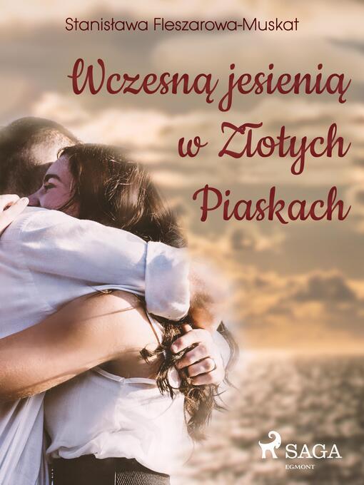 Title details for Wczesną jesienią w Złotych Piaskach by Stanisława Fleszarowa-Muskat - Available
