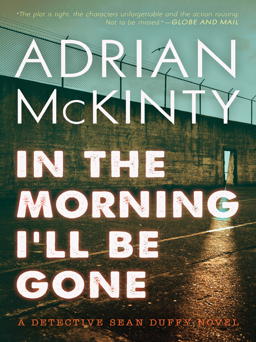 Title details for In the Morning I'll Be Gone by Adrian McKinty - Available