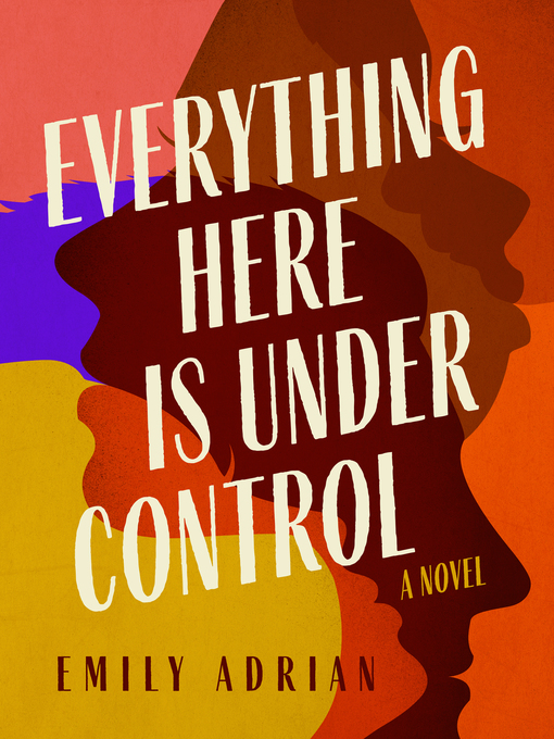 Title details for Everything Here is Under Control by Emily Adrian - Available