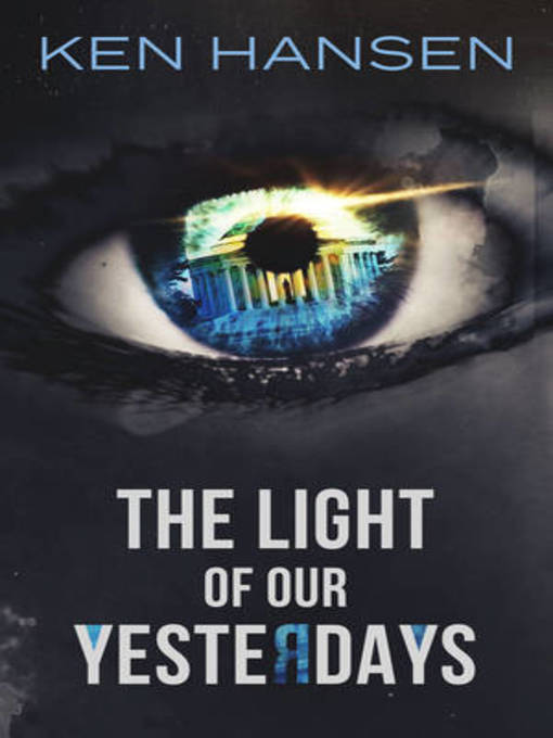 Title details for The Light of Our Yesterdays by Ken Hansen - Available