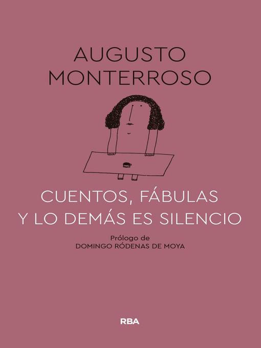 Title details for Cuentos, fábulas y lo demás es silencio by Augusto Monterroso - Available