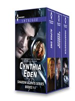 Cynthia Eden Shadow Agents Series Books 1-3: Alpha One\Guardian Ranger\Sharpshooter