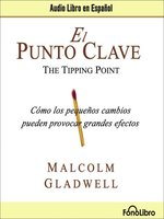 Click here to view Audiobook details for El Punto Clave (Tipping Point) by Malcolm Gladwell