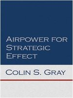 Click here to view eBook details for Airpower for Strategic Effect by Colin Gray