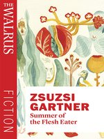 Click here to view eBook details for Summer of the Flesh Eater by Zsuzsi Gartner