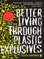 Click here to view eBook details for Better Living Through Plastic Explosives by Zsuzsi Gartner