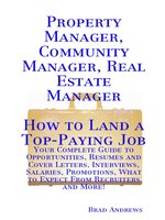 Property Manager, Community Manager, Real Estate Manager - How to Land a Top-Paying Job: Your Complete Guide to Opportunities, Resumes and Cover Letters, Interviews, Salaries, Promotions, What to Expect From Recruiters and More!