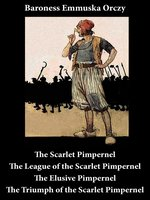 Scarlet Pimpernel, the League of the Scarlet Pimpernel, the Elusive Pimpernel, and the Triumph of the Scarlet Pimpernel