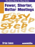 The Easy Step by Step Guide to Fewer,Shorter,Better Meetings