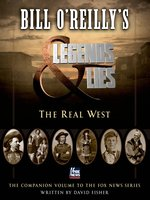 Bill O'Reilly's Legends and Lies--The Real West