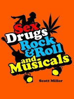 Click here to view eBook details for Sex, Drugs, Rock & Roll, and Musicals by Scott Miller