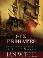 Click here to view Audiobook details for Six Frigates by Ian W. Toll