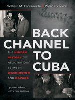 Click here to view eBook details for Back Channel to Cuba by William M. LeoGrande