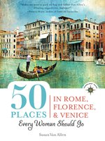 50 Places in Rome, Florence and Venice Every Woman Should Go