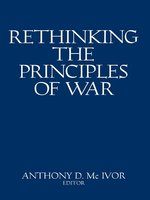 Click here to view eBook details for Rethinking the Principles of War by Anthony McIvor