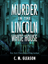 Murder In the Lincoln White House [electronic resource]