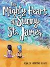 The Mighty Heart of Sunny St. James [electronic resource]