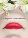 Putting Makeup on Dead People