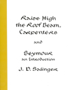 Raise high the roof beam, carpenters ; and, Seymour, an introduction