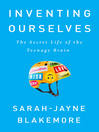 Inventing ourselves : the secret life of the teenage brain