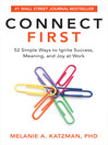 Connect first [electronic book] : 52 simple ways to ignite success, meaning, and joy at work