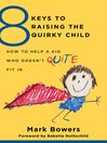 8 Keys to Raising the Quirky Child