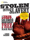 Stolen into slavery : the true story of Solomon Northup, free black man / by Judith Fradin and Dennis Fradin