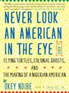 Cover image for Never Look an American in the Eye