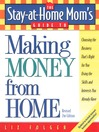 The Stay-at-Home Mom's Guide to Making Money from Home, Revised