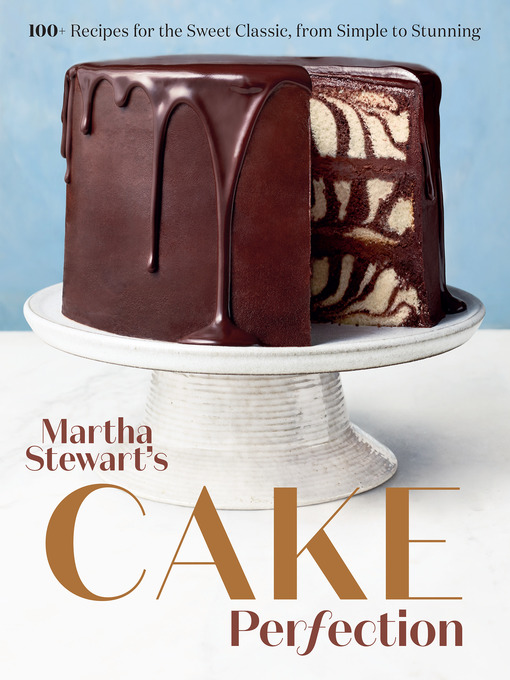 Martha stewart's cake perfection 100+ recipes for the sweet classic, from simple to stunning